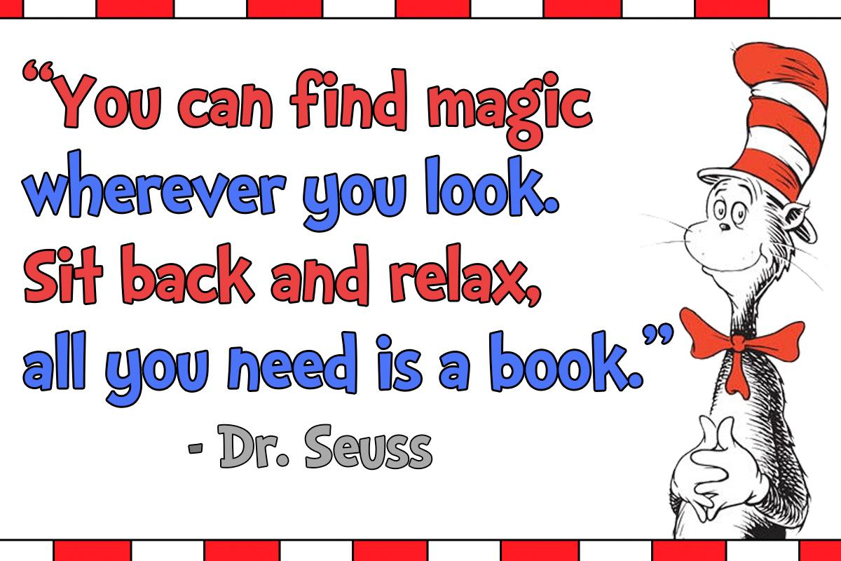 A graphic of Cat in the Hat with the following quote: You can find magic wherever you look. Sit back and relax, all you need is a book.