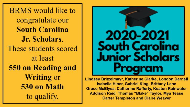 BRMS would like to congratulate our  South Carolina  Jr. Scholars. These students scored at least  550 on Reading and Writing or  530 on Math  to qualify.